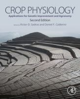 Crop physiology : applications for genetic improvement and agronomy / edited by Victor Sadras and Daniel Calderini.