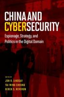 China and cybersecurity : espionage, strategy, and politics in the digital domain / edited by Jon R. Lindsay, Tai Ming Cheung, and Derek S. Reveron.