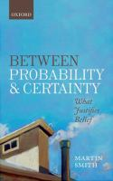 Between probability and certainty : what justifies belief / Martin Smith.