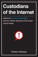 Custodians of the Internet : Platforms, Content Moderation, and the Hidden Decisions That Shape Social Media.