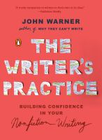 The writer's practice : building confidence in your nonfiction writing / John Warner.