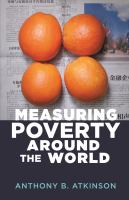 Measuring poverty around the world / Anthony B. Atkinson ; edited by John Micklewright and Andrea Brandolini ; with afterwords by Franc̦ois Bourguignon and Nicholas Stern.