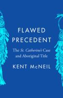 Flawed precedent : the St. Catherine's case and Aboriginal title / Kent McNeil.