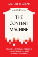 The content machine : towards a theory of publishing from the printing press to the digital network / Michael Bhaskar.