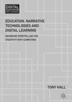 Education, Narrative Technologies and Digital Learning : Designing Storytelling for Creativity with Computing.