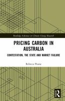 Pricing carbon in Australia : contestation, the state and market failure / Rebecca Pearse.