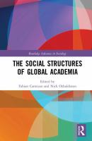 The social structures of global academia / edited by Fabian Cannizzo and Nick Osbaldiston.