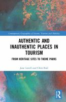 Authentic and inauthentic places in tourism : from heritage sites to theme parks / Jane Lovell and Chris Bull.