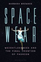 Spacewear : Weightlessness and the Final Frontier of Fashion.