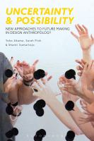 Uncertainty and possibility: new approaches to future making in design anthropology / Yoko Akama, Sarah Pink, and Shanti Sumartojo.