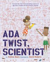 Ada Twist, scientist / by Andrea Beaty ; illustrated by David Roberts.
