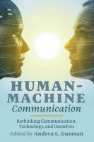 Human-machine communication : rethinking communication, technology, and ourselves / edited by Andrea L. Guzman.