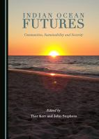 Indian Ocean futures : communities, sustainability and security / edited by Thor Kerr and John Stephens.