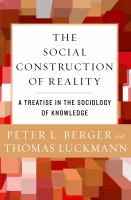 The social construction of reality : a treatise in the sociology of knowledge / Peter L. Berger and Thomas Luckmann.