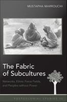 The Fabric of Subcultures: Networks, Ethnic Force Fields, and Peoples without Power: Mustapha Marrouchi