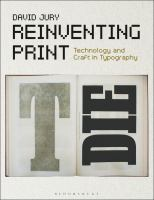 Reinventing print : technology and craft in typography / David Jury.