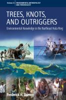 Trees, knots, and outriggers : environmental knowledge in the northeast Kula Ring / Frederick H. Damon.