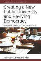 Creating a new public university and reviving democracy: action research in higher education / Morten Levin, Davydd J. Greenwood.