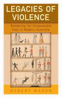 Legacies of violence : rendering the unspeakable past in modern Australia.