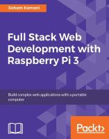 Full stack web development with Raspberry Pi 3 : build complex web applications with a portable computer / Soham Kamani.