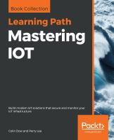 Mastering IOT : build modern IoT solutions that secure and monitor your IoT infrastructure / Colin Dow, Perry Lea.