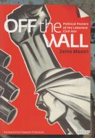 Off the wall : political posters of the Lebanese Civil War / Zeina Maasri ; foreword by Fawwaz Traboulsi.