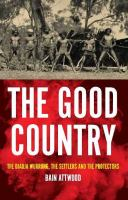 The good country : the Djadja Wurrung, the settlers and the protectors / Bain Attwood.