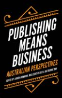 Publishing means business : Australian perspectives / edited by Aaron Mannion, Millicent Weber and Katherine Day.