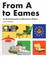 From A to Eames : a visual guide to mid-century modern design / Lauren Whybrow ; with illustrations by Tom Jay.