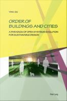 Order of Buildings and Cities: A Paradigm of Open Systems Evolution for Sustainable Design: Yan Gu