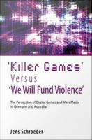 'Killer Games' Versus 'We Will Fund Violence': The Perception of Digital Games and Mass Media in Germany and Australia: Jens Schroeder