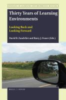 Thirty years of learning environments : looking back and looking forward / edited by David B. Zandvliet and Barry Fraser.