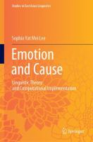 Emotion and cause : linguistic theory and computational implementation / Sophia Yat Mei Lee.